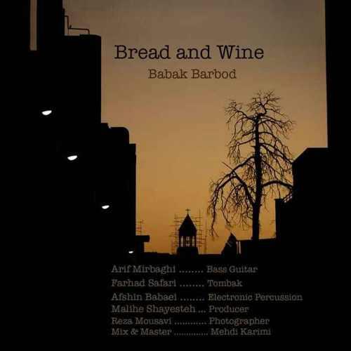 دانلود موزیک جدید Bread And Wine از بابک باربد